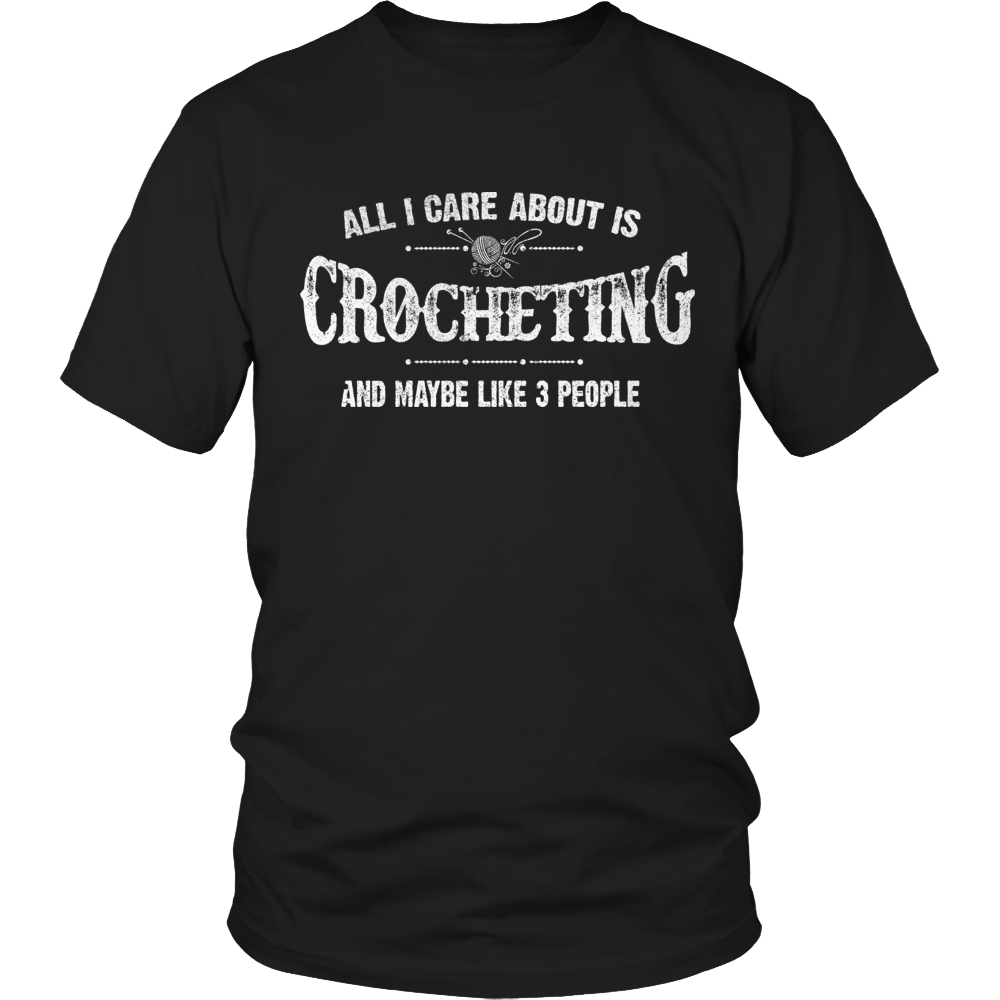 Limited Edition -  All I Care About Is Crocheting And Maybe Like 3 People