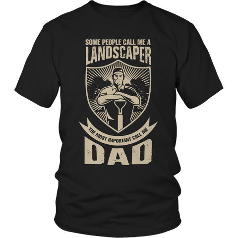 Limited Edition - Some call me a Landscaper But the Most Important ones call me Dad