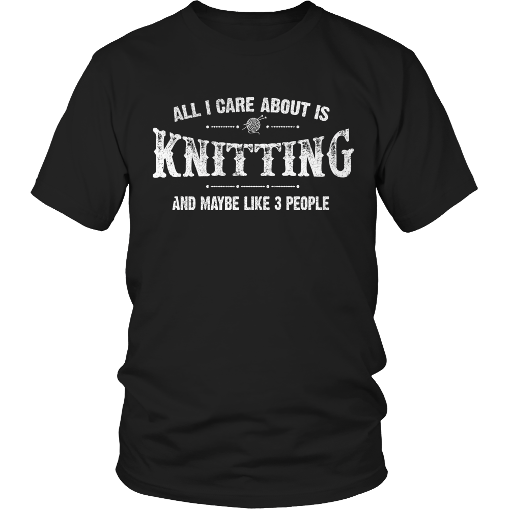Limited Edition - All I Care About is Knitting And Maybe Like 3 People