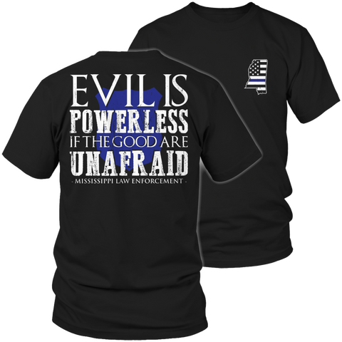 Limited Edition - Evil is Powerless if the Good are Unafraid - Mississippi Law Enforcement