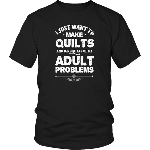 Limited Edition - I Just Want To Make Quilts And Ignore All Of My Adult Problems