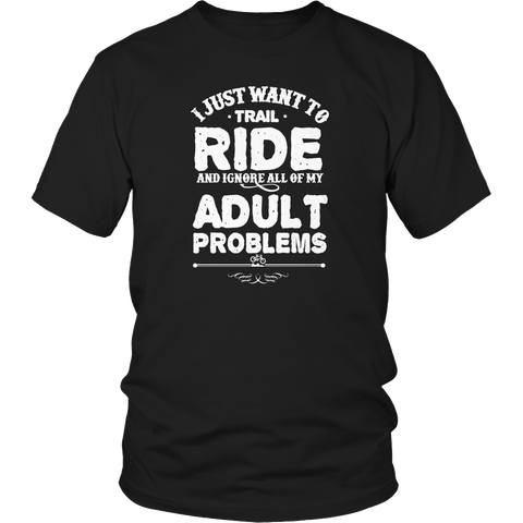 Limited Edition - I Just Want To Trail Ride And Ignore All Of My Adult Problems