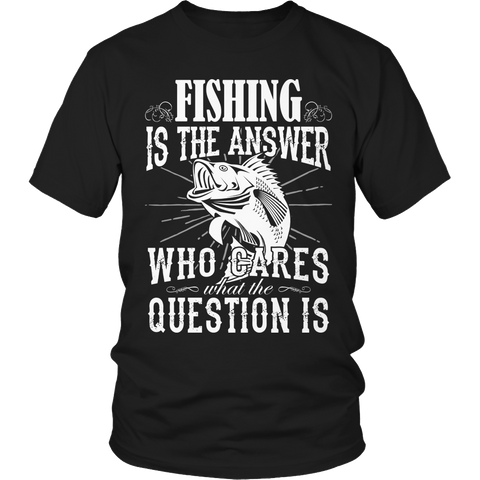 Limited Edition - Fishing is The Answer who care what the Question is
