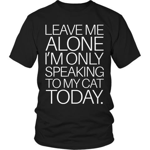Limited Edition - Leave Me Alone I'm Only Talking To My Cat Today