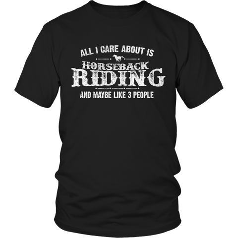 Limited Edition - All I Care About Is Horseback Riding And Maybe Like 3 People