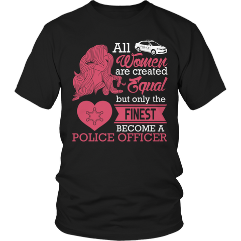 Limited Edition - All Women Are Created Equal But The Finest Become A Police Officer