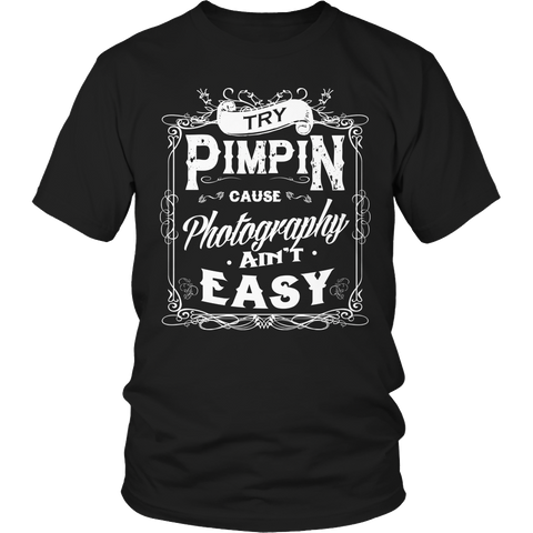 Limited Edition - Try Pimpin cause being photography ain't easy