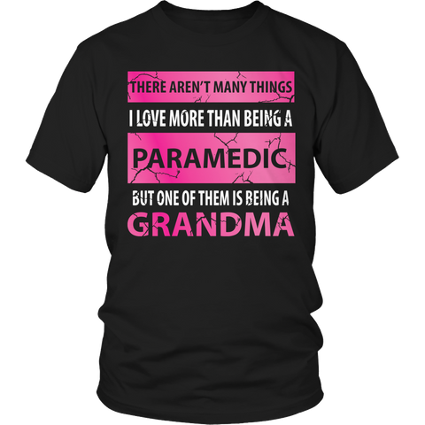 Limited Edition - There Aren't Many Things I Love More Than Being A Paramedic But One Of Them Is Being A Grandma