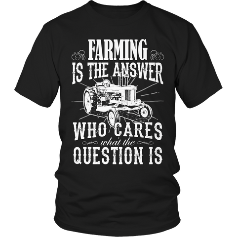 Limited Edition - Farming is The Answer who cares what the Question is