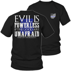 Limited Edition - Evil is Powerless if the Good are Unafraid - Ohio Law Enforcement