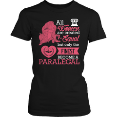 Limited Edition - All Women Are Created Equal But The Finest Become A Paralegal