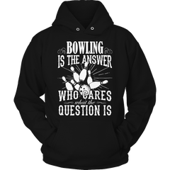 Limited Edition - Bowling is The Answer who care what the Question is