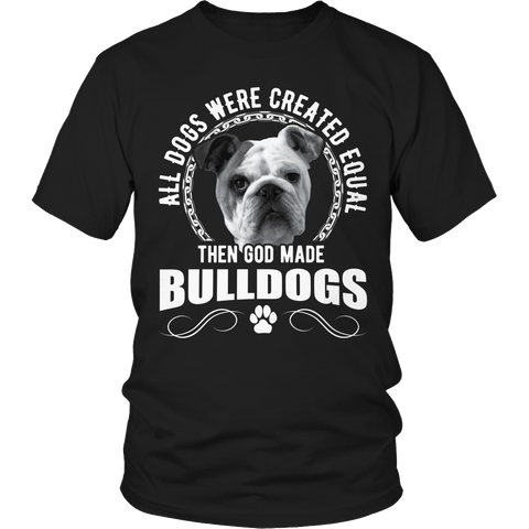 Limited Edition - All Dogs Were Created Equal Then God Made Bulldogs