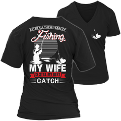 Limited Edition - After All These Years Of Fishing My Wife is Still My Best Catch