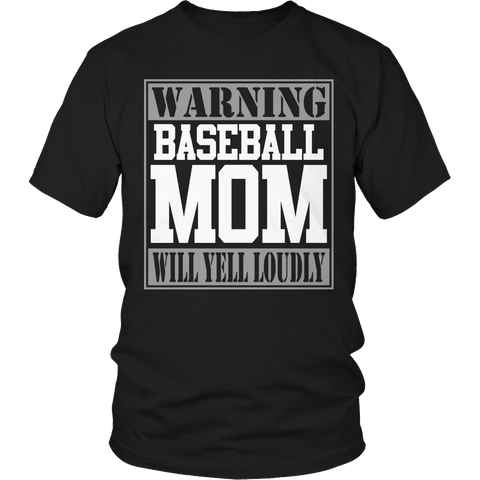 Limited Edition - Warning Baseball Mom will Yell Loudly