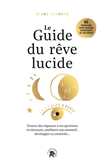 Le guide du rêve lucide - Clare Johnson