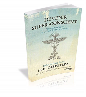 Devenir super-conscient : Transformer sa vie et accéder à l'extra-ordinaire - Dr Joe Dispenza