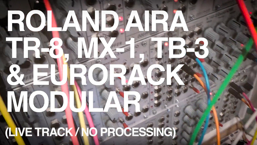 Aira, MX-1, TR-8, TB-3 and Eurorack Modular