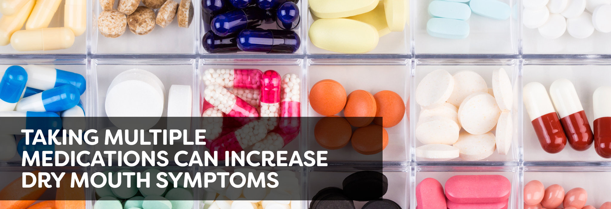 Taking multiple medications can increase dry mouth symptoms