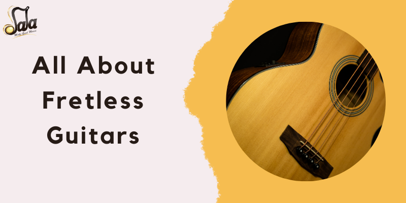 All About Fretless Guitars
