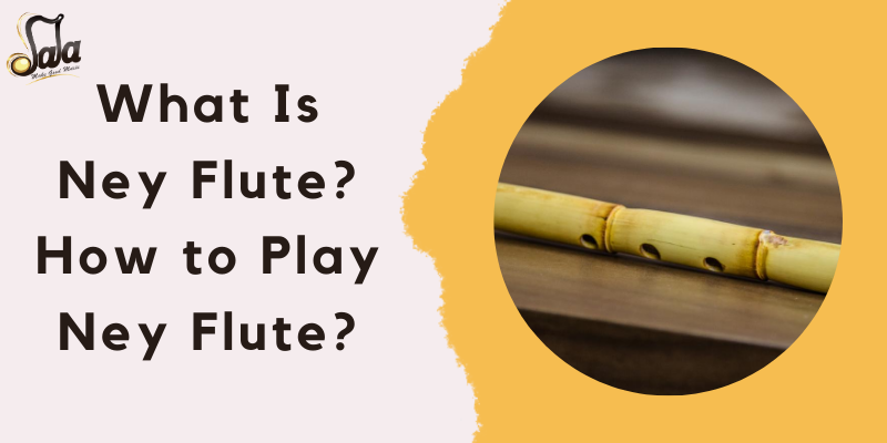 What Is Ney Flute? How to Play Ney Flute?