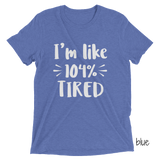 104% Tired | Triblend Tee
