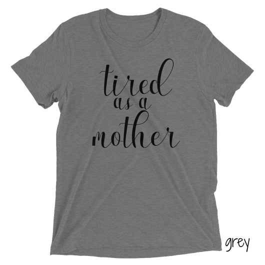 Tired as a Mother | Triblend Tee