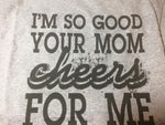 Your Mom Cheers for Me Shirt
