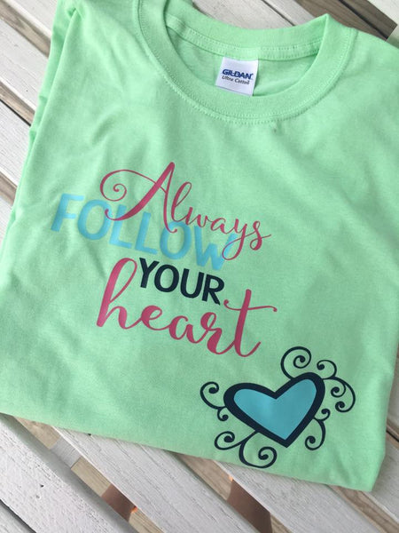 Always Follow Your Heart Shirt