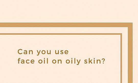 Can you use face oil on oily skin?