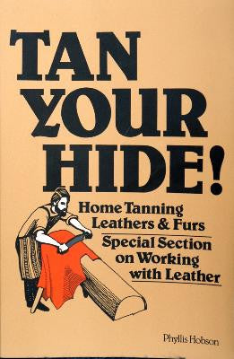 Tan your Hide-Home Tanning Leathers & Furs-Special Section on Wo