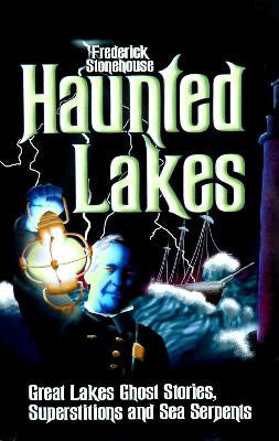 Haunted Lakes-Great Lakes Ghost Stories, Superstitions and Sea S