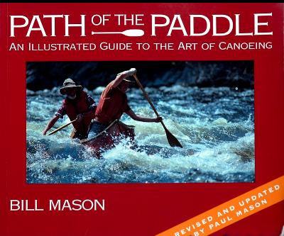 Path of the Paddle - An Illustrated Guide to the Art of Canoeing