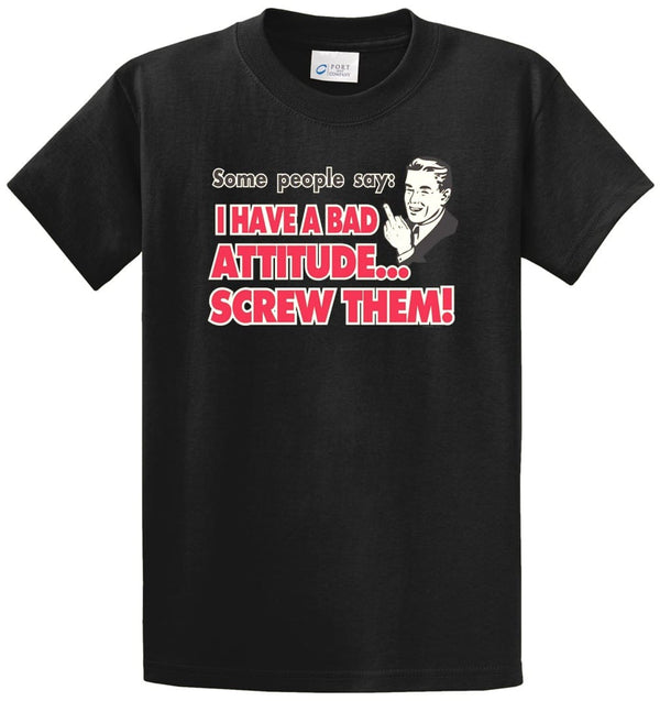 Bad Attitude...Screw Them Printed Tee Shirt