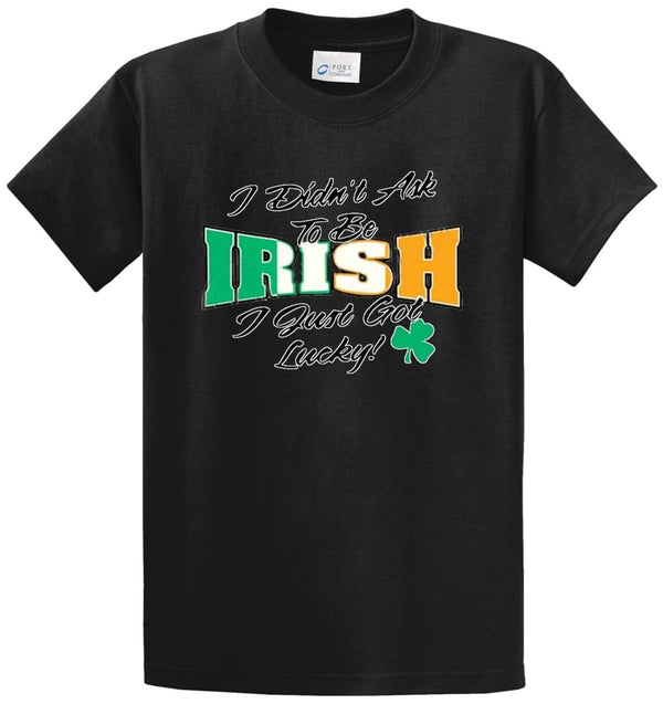 Didn't Ask To Be Irish Printed Tee Shirt