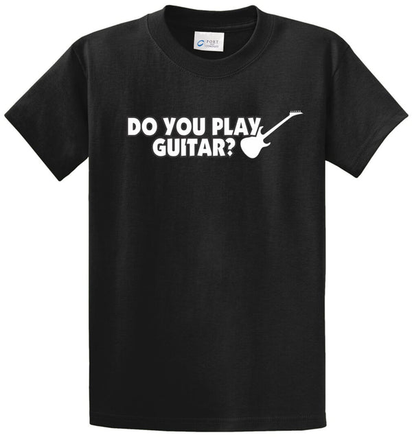 Do You Play Guitar? Printed Tee Shirt