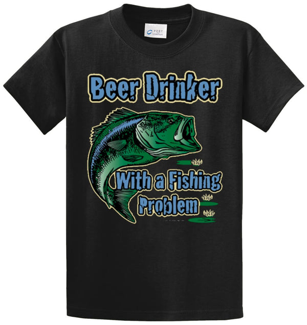 Beer Drinker With A Fishing Problem Printed Tee Shirt