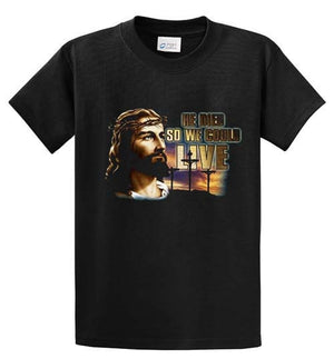 He Died So We Could Live Printed Tee Shirt