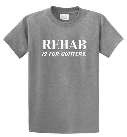 Rehab is for Quitters Printed Tee Shirt-1