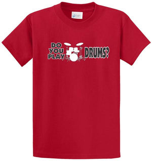 Do You Play Drums? Printed Tee Shirt