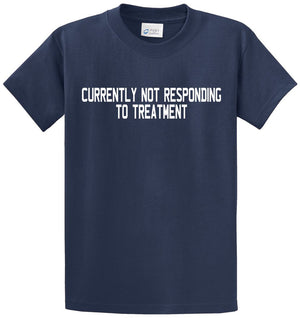 Not Responding To Treatment Printed Tee Shirt