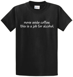 Move Aside Coffee, Job For Alcohol Printed Tee Shirt