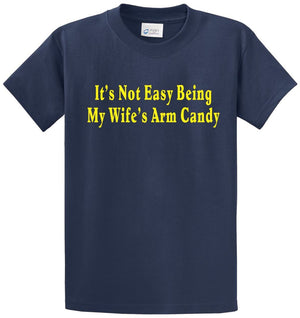 Not Easy Being Wifes Arm Candy Printed Tee Shirt