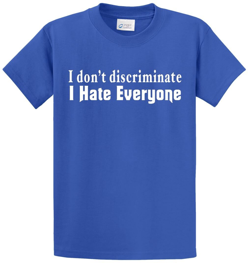 I Don't Discriminate, I Hate Everyone Printed Tee Shirt-1