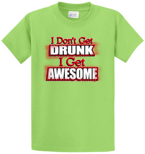 I Don'T Get Drunk I Get Awesome Printed Tee Shirt
