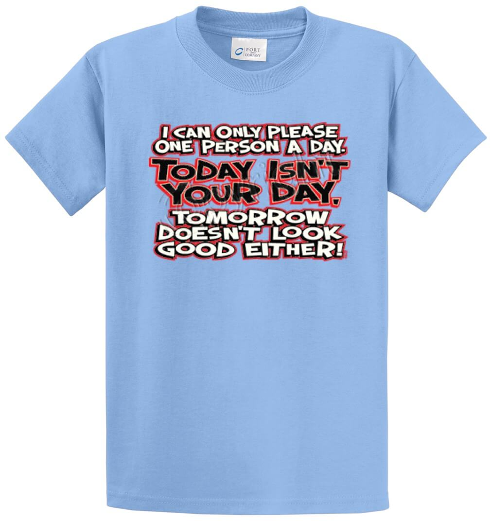 I Can Only Please One Person A Day Printed Tee Shirt-1