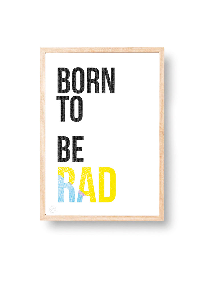 Born to be Rad | Art Print