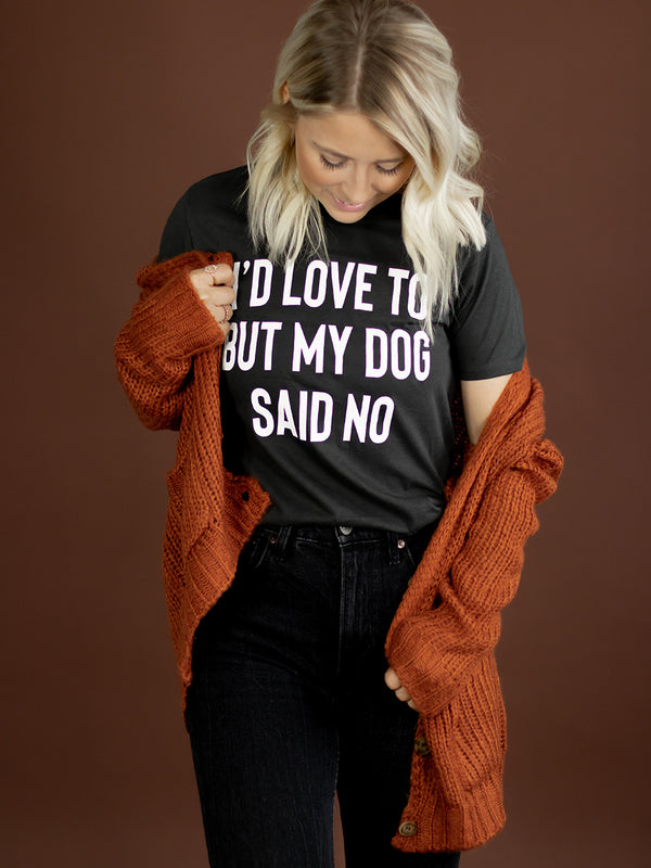 """I'd Love To But My Dog Said No"" Graphic Tee"