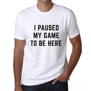 Graphic Unisex I Paused My Game to Be Here T-Shirt Funny Video Gamer Tee White - Ultrabasic