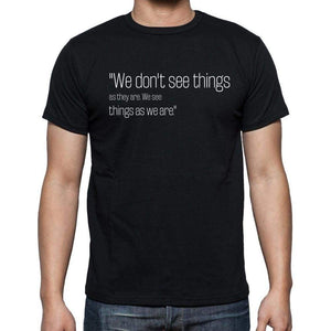 Anais Nin Quote T Shirts We Dont See Things As They T Shirts Men Black - Casual